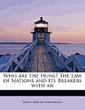 Who Are the Huns? the Law of Nations and Its Breakers with an