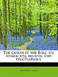 The Canon of the Bible: Its Formation, History, and Fluctuations
