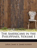 The Americans in the Philippines, Volume I