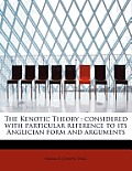 The Kenotic Theory: Considered with Particular Reference to Its Anglician Form and Arguments