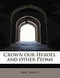 Crown Our Heroes, and Other Peoms