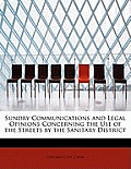 Sundry Communications and Legal Opinions Concerning the Use of the Streets by the Sanitary District