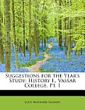 Suggestions for the Year's Study: History I., Vassar College. PT. 1