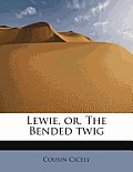 Lewie, Or, the Bended Twig