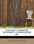 England's Financial Supremacy; A Translation of