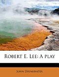 Robert E. Lee: A Play