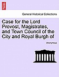 Case for the Lord Provost, Magistrates, and Town Council of the City and Royal Burgh of