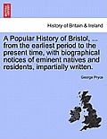 A Popular History of Bristol, ... from the Earliest Period to the Present Time, with Biographical Notices of Eminent Natives and Residents, Impartiall