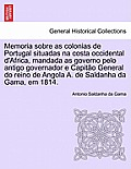 Memoria Sobre as Colonias de Portugal Situadas Na Costa Occidental D'Africa, Mandada as Governo Pelo Antigo Governador E Capit O General Do Reino de A