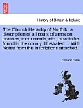 The Church Heraldry of Norfolk: A Description of All Coats of Arms on Brasses, Monuments, Etc., Now to Be Found in the County. Illustrated ... with No