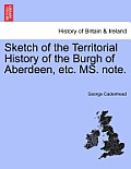 Sketch of the Territorial History of the Burgh of Aberdeen, Etc. Ms. Note.