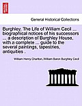 Burghley. the Life of William Cecil ... Biographical Notices of His Successors ... a Description of Burghley House, with a Complete ... Guide to the S