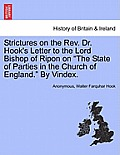 Strictures on the REV. Dr. Hook's Letter to the Lord Bishop of Ripon on The State of Parties in the Church of England. by Vindex.