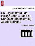 En Pilgrimsf Rd I Det Hellige Land ... Med Et Kort Over Jerusalem Og 31 Afbildninger.