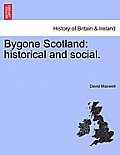 Bygone Scotland: Historical and Social.