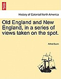 Old England and New England, in a Series of Views Taken on the Spot.