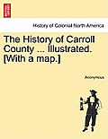 The History of Carroll County ... Illustrated. [With a Map.]