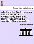A Letter to the Gentry, Yeomen, and Farmers, of the Archdeaconry of the East Riding. [Concerning the Condition of Farm-Servants.]