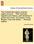 The Catskill Mountains and the Region Around ... Their Scenery, Legends and History; With Sketches in Prose and Verse, by Cooper, Irving, Bryant, Cole