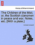 The Children of the Mist; Or, the Scottish Clansmen in Peace and War. Notes, Etc. [With a Plate.]
