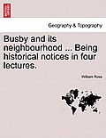 Busby and Its Neighbourhood ... Being Historical Notices in Four Lectures.