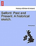 Salford: Past and Present. a Historical Sketch.