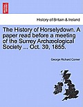 The History of Horselydown. a Paper Read Before a Meeting of the Surrey Arch?ological Society ... Oct. 30, 1855.