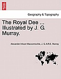 The Royal Dee ... Illustrated by J. G. Murray.