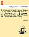The Voters and Tax-Payers of Bureau County, Illinois. Containing, Also, a Biographical Directory ... a History of the County and State [By N. Matson],
