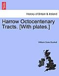 Harrow Octocentenary Tracts. [With Plates.]