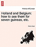 Holland and Belgium: How to See Them for Seven Guineas, Etc.