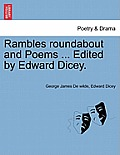 Rambles Roundabout and Poems ... Edited by Edward Dicey.