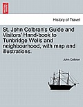 St. John Colbran's Guide and Visitors' Hand-Book to Tunbridge Wells and Neighbourhood, with Map and Illustrations.