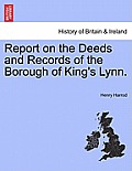 Report on the Deeds and Records of the Borough of King's Lynn.