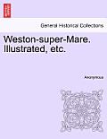 Weston-Super-Mare. Illustrated, Etc.