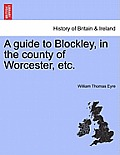 A Guide to Blockley, in the County of Worcester, Etc.