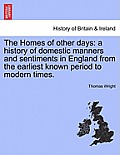 The Homes of Other Days: A History of Domestic Manners and Sentiments in England from the Earliest Known Period to Modern Times.