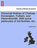 Historical Notices of Chelsea, Kensington, Fulham, and Hammersmith. with Some Particulars of Old Families, Etc.