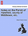 Notes on the Parish of Harefield, County of Middlesex, Etc.