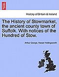 The History of Stowmarket, the Ancient County Town of Suffolk. with Notices of the Hundred of Stow.