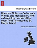 Historical Notes on Cullercoats, Whitley and Monkseaton. with a Descriptive Memoir of the Coast from Tynemouth to St. Mary's Island.