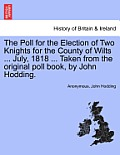 The Poll for the Election of Two Knights for the County of Wilts ... July, 1818 ... Taken from the Original Poll Book, by John Hodding.