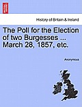 The Poll for the Election of Two Burgesses ... March 28, 1857, Etc.