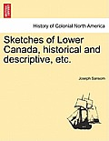 Sketches of Lower Canada, Historical and Descriptive, Etc.