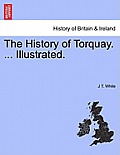 The History of Torquay. ... Illustrated.
