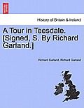 A Tour in Teesdale. [Signed, S. by Richard Garland.]
