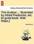 The Hudson ... Illustrated by Alfred Fredericks, Etc. [A Guide Book. with Maps.]