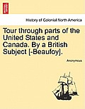 Tour Through Parts of the United States and Canada. by a British Subject [-Beaufoy].