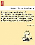 Remarks on the Review of Inchiquin's Letters Published in the Quarterly Review; Addressed to the Right Honourable George Canning. by an Inhabitant of