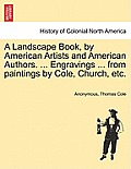 A Landscape Book, by American Artists and American Authors. ... Engravings ... from Paintings by Cole, Church, Etc.
